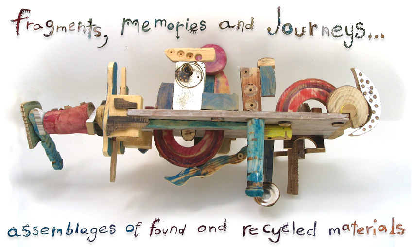 Fragments, Memories and Journeys...  Assemblages of found and recycled materials